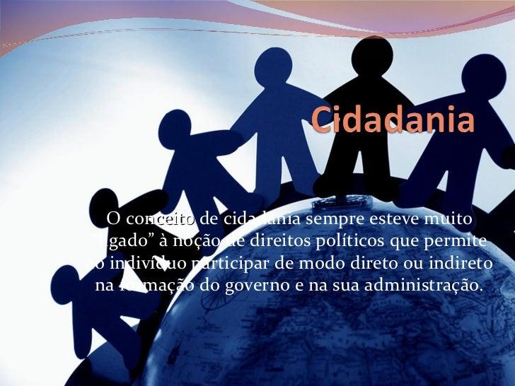 """O  conceito  de cidadania sempre esteve muito """"ligado"""" à noção de direitos políticos que permite ao indivíduo participar d..."""