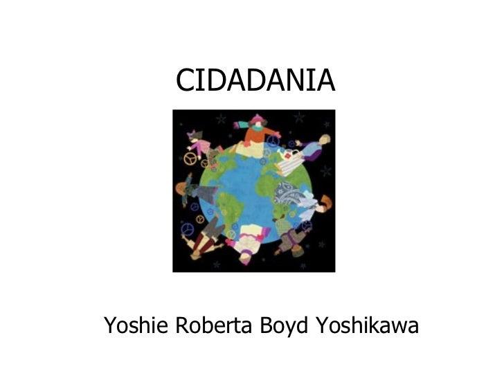 CIDADANIA Yoshie Roberta Boyd Yoshikawa