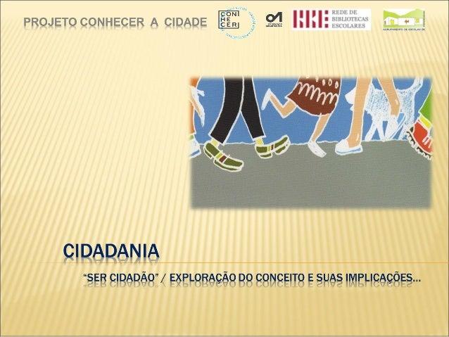 "Cidadani  Cidadani  a  a  Projeto Conhecer a Cidade  Projeto Conhecer a Cidade  2013/2014  2013/2014  ""Cidadania"" tem orig..."