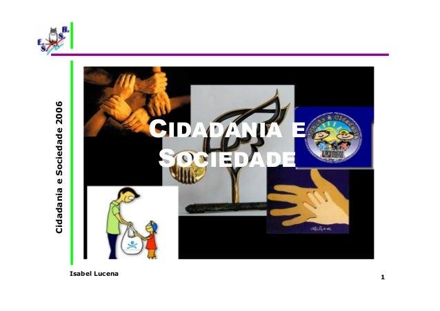 Isabel Lucena  Cidadania e Sociedade 2006  1  CIDADANIA E  SOCIEDADE