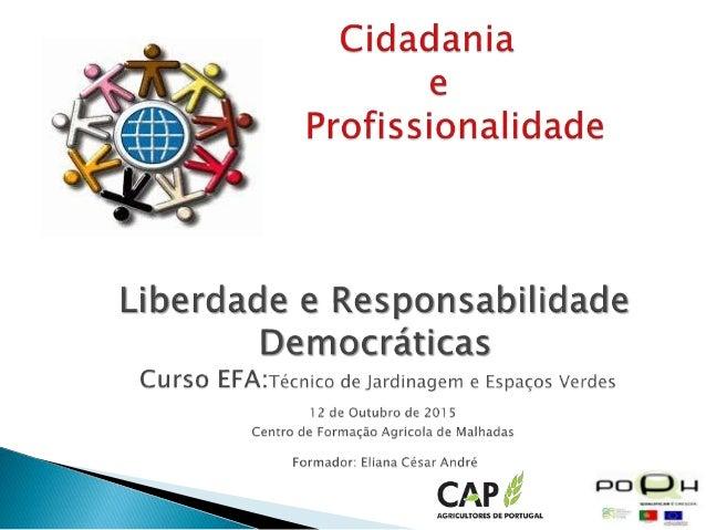 No final deste módulo deverá ser capaz de : - Reconhecer as responsabilidades inerentes á liberdade pessoal em democracia;...