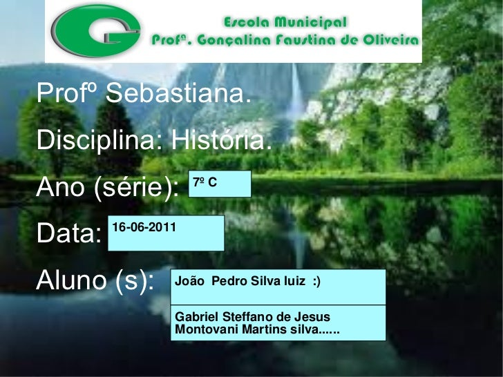 Profº Sebastiana.Disciplina: História.Ano (série):           þÿ7º CData:   þÿ16-06-2011Aluno (s):       þÿJoão Pedro Silva...