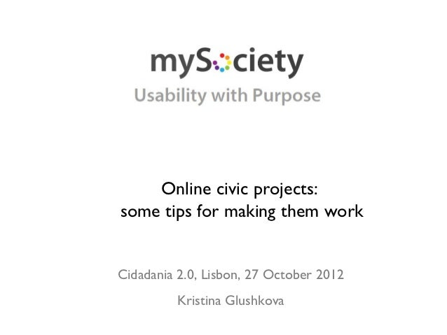 Online civic projects:some tips for making them workCidadania 2.0, Lisbon, 27 October 2012          Kristina Glushkova