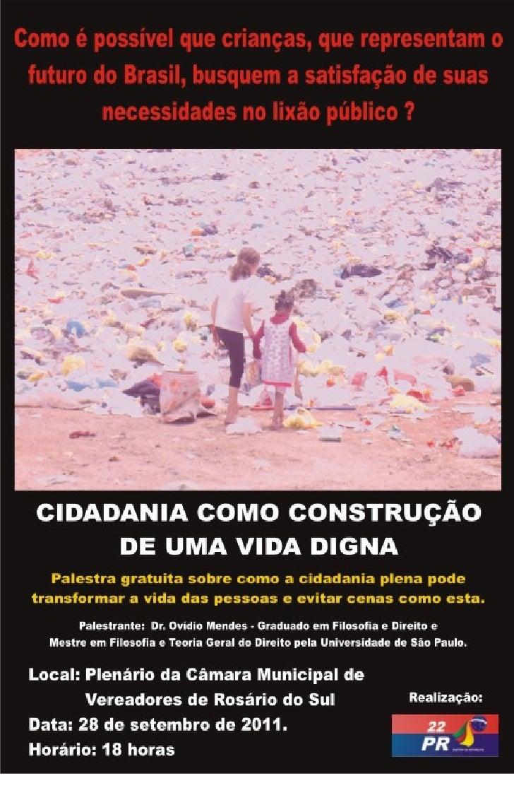 CIDADANIA COMOCONSTRUÇÃO DE UMA     VIDA DIGNA   Palestra proferida para a o público em   geral em 28 de setembro de 2011 ...