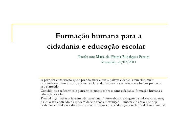 Formação humana para a    cidadania e educação escolar                            Professora Maria de Fátima Rodrigues Per...