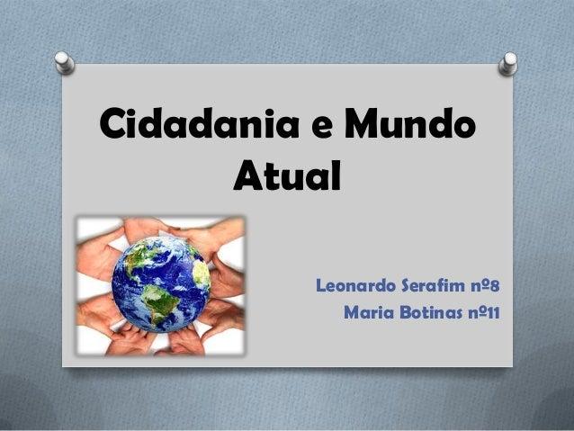 Cidadania e Mundo Atual Leonardo Serafim nº8 Maria Botinas nº11