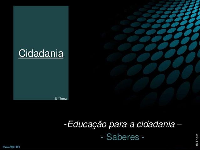 Cidadania  -Educação para a cidadania –  - Saberes -  © Thera  © Thera