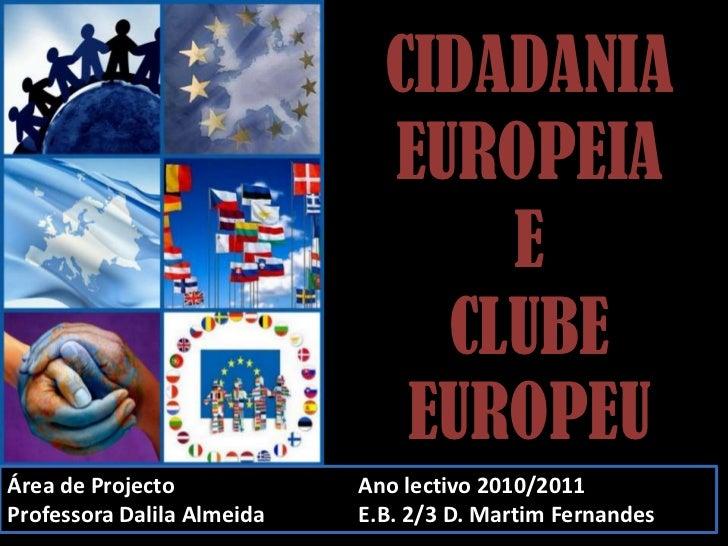 CIDADANIA EUROPEIA E             CLUBE    EUROPEU<br />Área de Projecto<br />Professora Dalila Almeida<br />Ano lectivo 20...