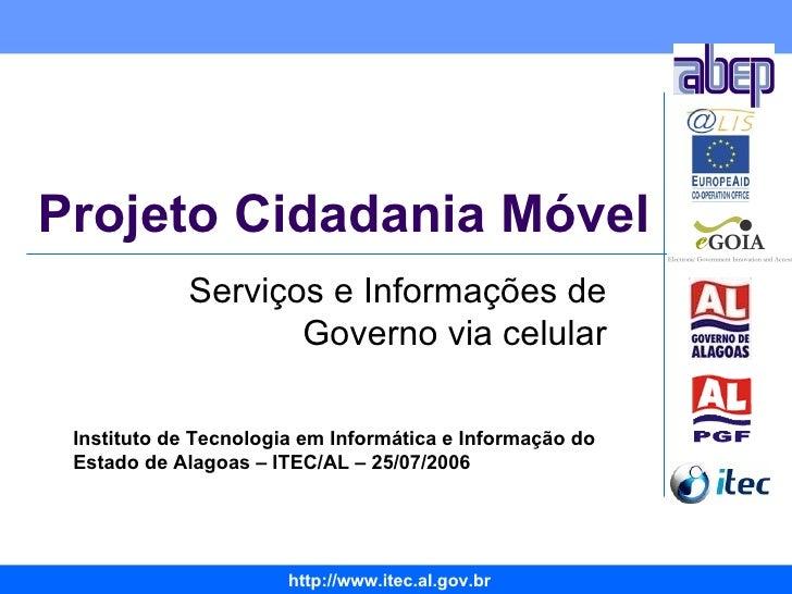 Projeto Cidadania Móvel Serviços e Informações de Governo via celular Instituto de Tecnologia em Informática e Informação ...