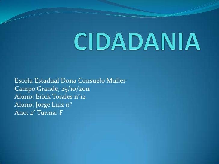 Escola Estadual Dona Consuelo MullerCampo Grande, 25/10/2011Aluno: Erick Torales n°12Aluno: Jorge Luiz n°Ano: 2° Turma: F