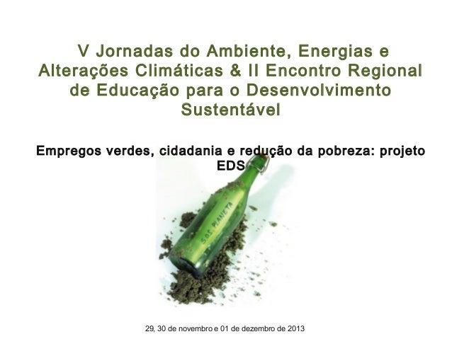V Jornadas do Ambiente, Energias e Alterações Climáticas & II Encontro Regional de Educação para o Desenvolvimento Susten...