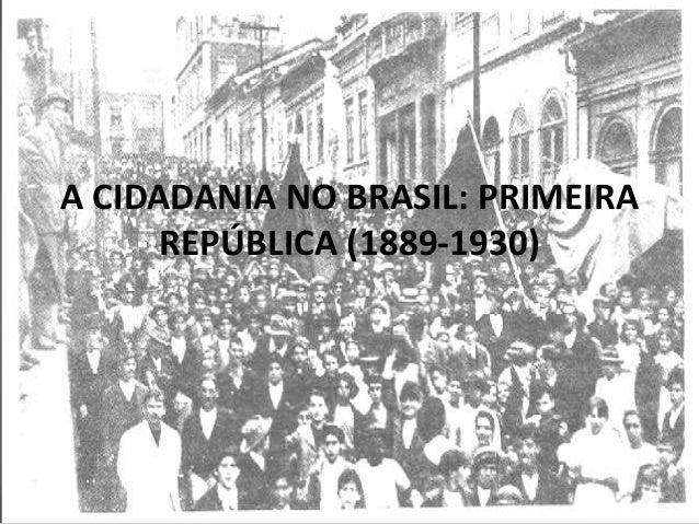 A CIDADANIA NO BRASIL: PRIMEIRA REPÚBLICA (1889-1930)