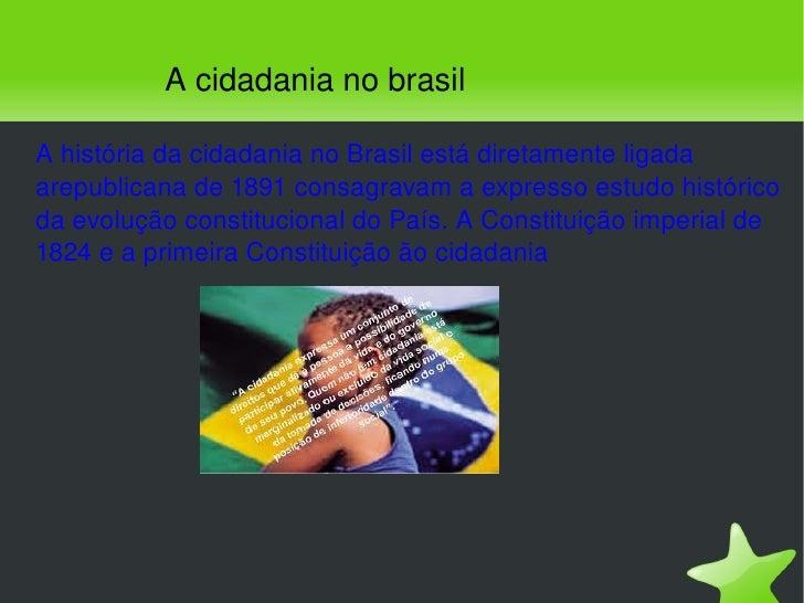 A história da cidadania no Brasil está diretamente ligada arepublicana de 1891 consagravam a expresso estudo histórico da ...