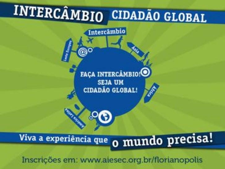 O que é AIESEC?• Fundada em 1948, na França• Hoje, em 110 países• Foco em experiências de Liderança e  Intercâmbio
