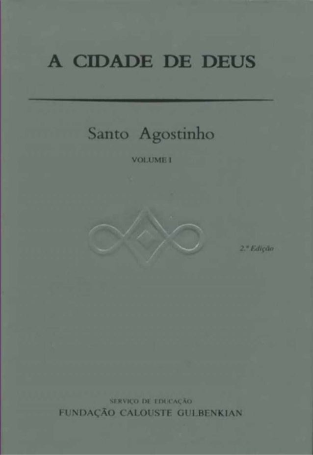 A CIDADE DE DEUS Santo Agostinho VOLUME I , SIH V M .O i » m t c a c Ao FUNDAÇÃO CALOUSTF GUI.BENKIAN
