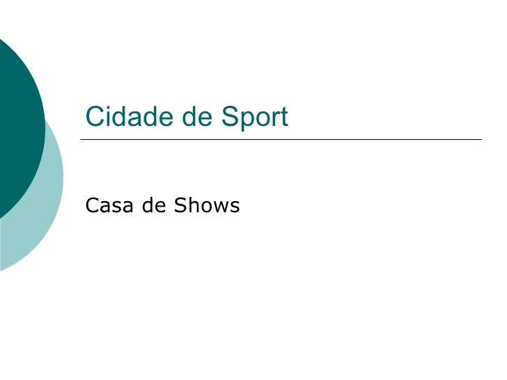 Cidade de Sport Casa de Shows