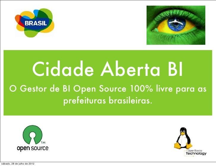 Cidade Aberta BI      O Gestor de BI Open Source 100% livre para as                  prefeituras brasileiras.sábado, 28 de...