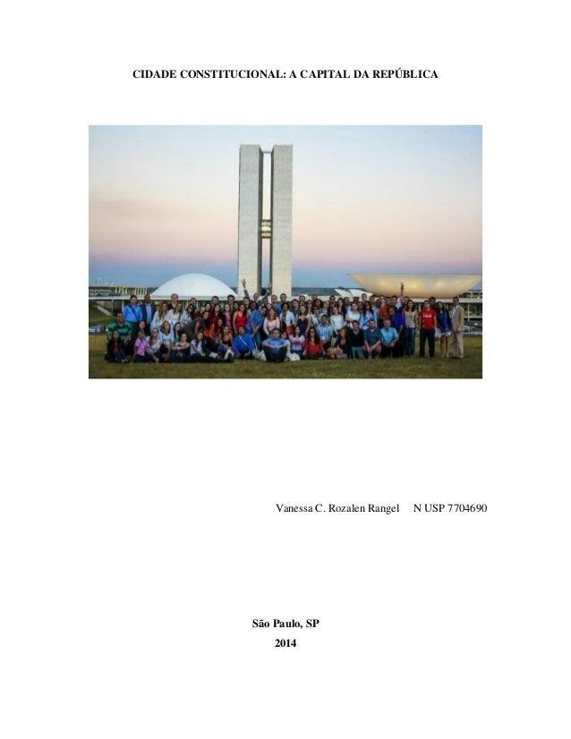 CIDADE CONSTITUCIONAL: A CAPITAL DA REPÚBLICA  Vanessa C. Rozalen Rangel N USP 7704690  São Paulo, SP  2014