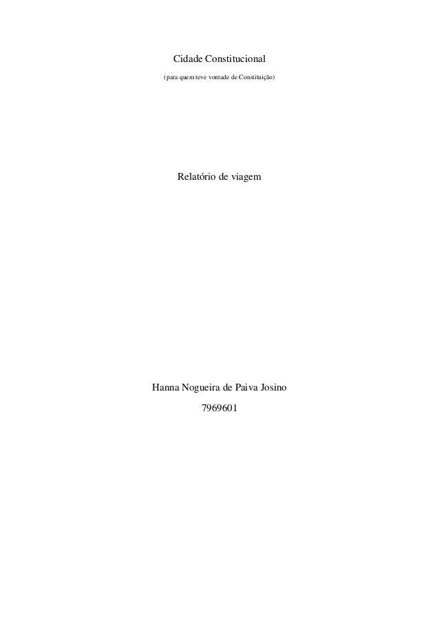 Cidade Constitucional  (para quem teve vontade de Constituição)  Relatório de viagem  Hanna Nogueira de Paiva Josino  7969...