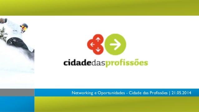Networking e Oportunidades - Cidade das Profissões | 21.05.2014