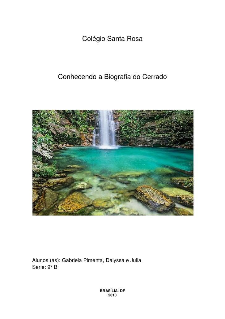 Colégio Santa Rosa<br />Conhecendo a Biografia do Cerrado<br />Alunos (as): Gabriela Pimenta, Dalyssa e Julia<br />Serie: ...
