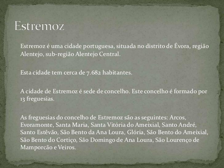 Estremoz<br />Estremoz é uma cidade portuguesa, situada no distrito de Évora, região Alentejo, sub-região Alentejo Central...