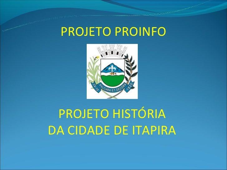 PROJETO PROINFO PROJETO HISTÓRIADA CIDADE DE ITAPIRA