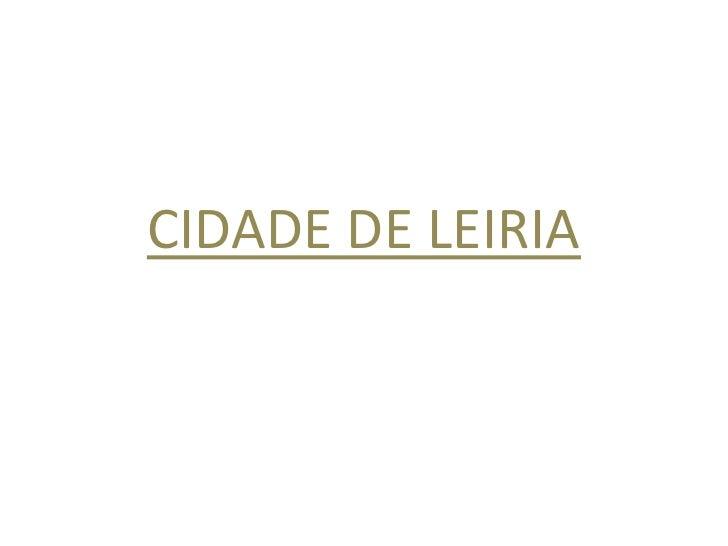 CIDADE DE LEIRIA<br />
