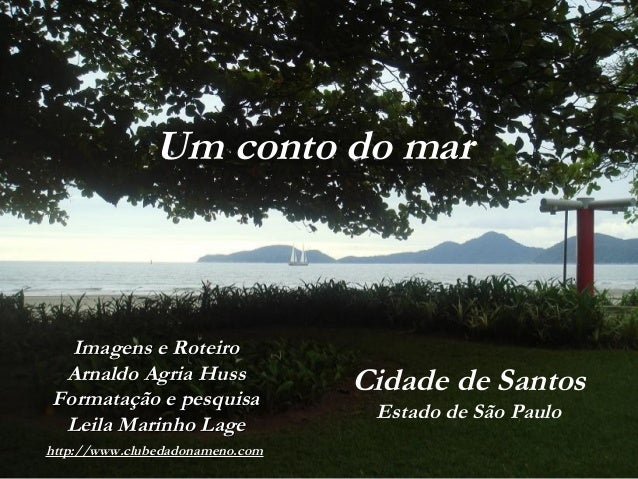 Cidade de Santos Estado de São Paulo Um conto do mar Imagens e RoteiroImagens e Roteiro Arnaldo Agria HussAgria Huss Forma...