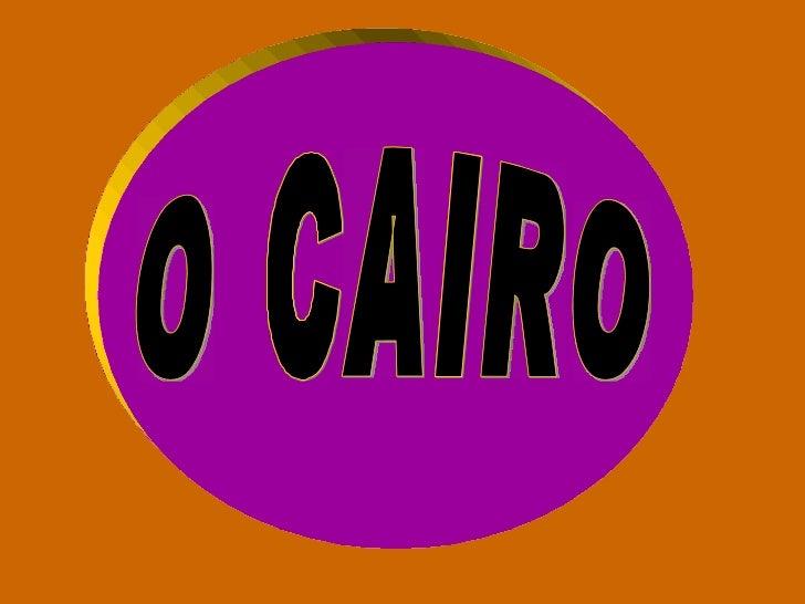 O CAIRO O CAIRO