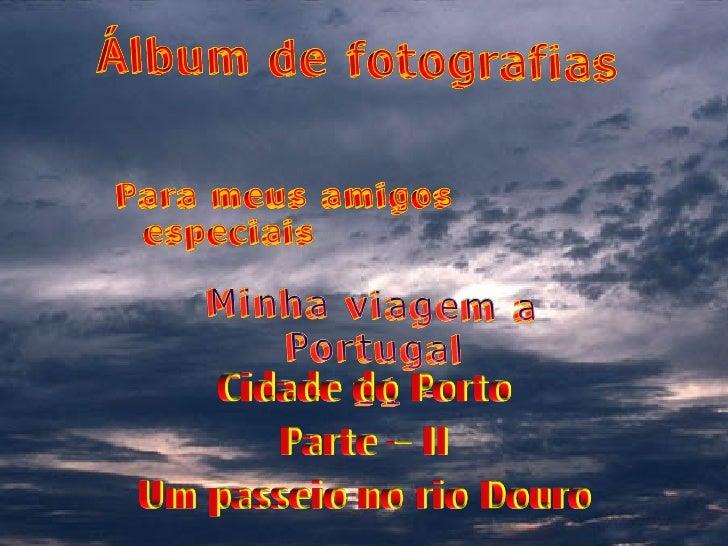 O rio Douro é o limite entre as cidades: Vila Nova de Gaia e         Porto ligadas por seis belas pontes que chegam a nos ...
