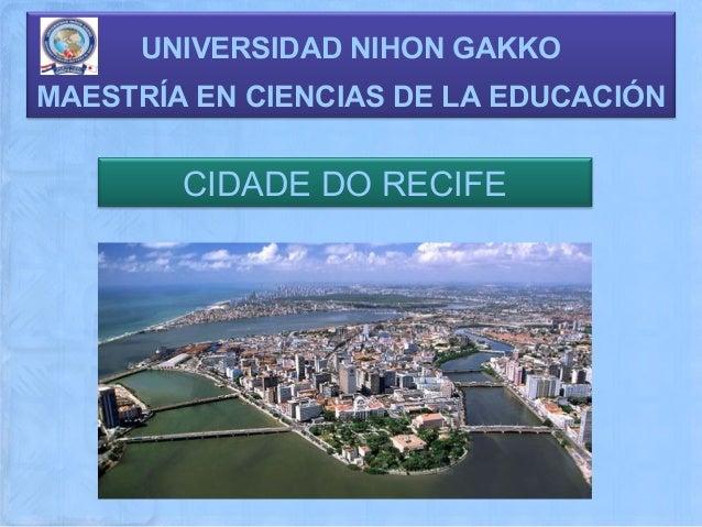 UNIVERSIDAD NIHON GAKKOMAESTRÍA EN CIENCIAS DE LA EDUCACIÓN        CIDADE DO RECIFE