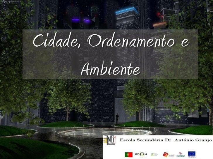 Cidade, Ordenamento e       Ambiente