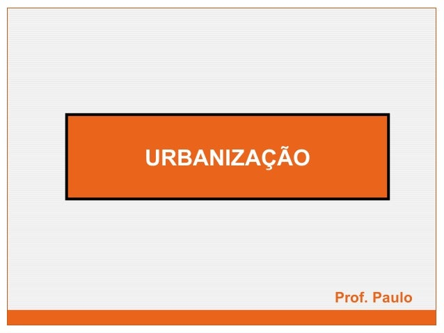URBANIZAÇÃO  Prof. Paulo