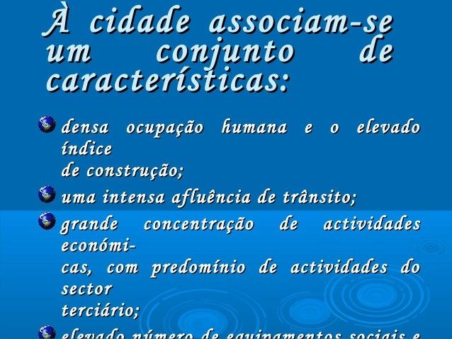 À cidade associam-seÀ cidade associam-se um conjunto deum conjunto de características:características: densa ocupação huma...