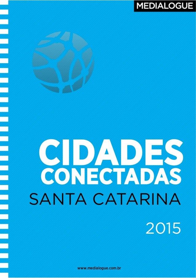 ! ! CIDADES SANTA CATARINA CONECTADAS 2015 www.medialogue.com.br