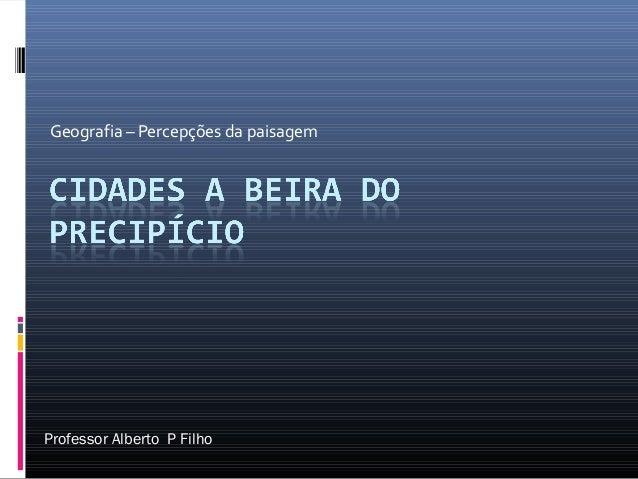 Geografia – Percepções da paisagem Professor Alberto P Filho