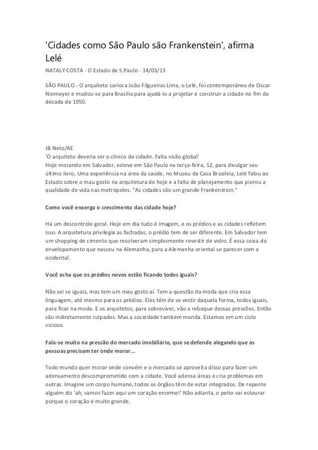Cidades como São Paulo são Frankenstein, afirmaLeléNATALY COSTA - O Estado de S.Paulo - 14/03/13SÃO PAULO - O arquiteto ca...