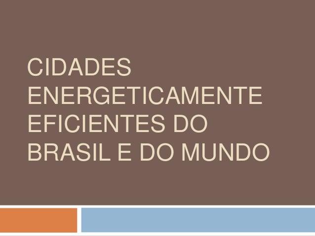 CIDADES ENERGETICAMENTE EFICIENTES DO BRASIL E DO MUNDO
