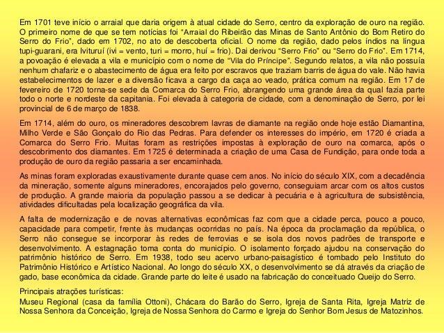 A cidade de Tiradentes originou-se do Arraial da Ponta do Morro, formado em inícios do século XVIII. Desde os últimos anos...