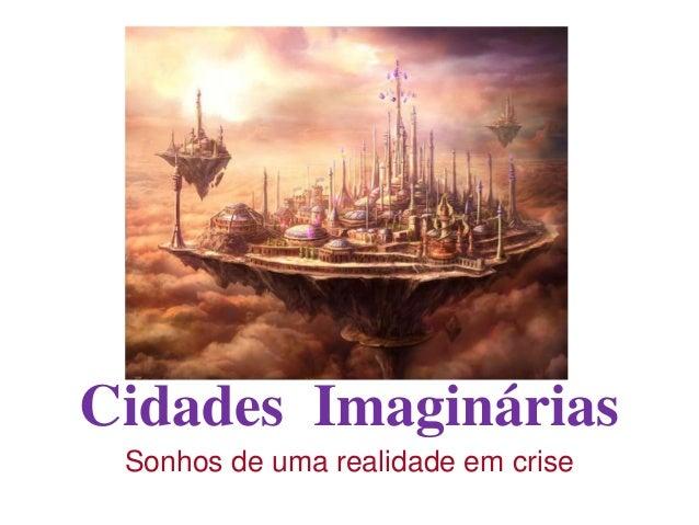 Cidades Imaginárias Sonhos de uma realidade em crise