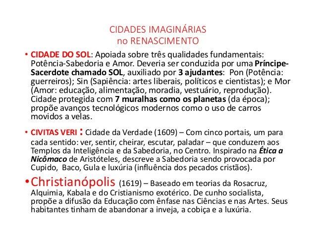 CIDADES IMAGINÁRIAS no RENASCIMENTO • CIDADE DO SOL: Apoiada sobre três qualidades fundamentais: Potência-Sabedoria e Amor...