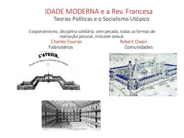 IDADE MODERNA e a Rev. Francesa Teorias Políticas e o Socialismo Utópico Cooperativismo, disciplina solidária, sem pecado,...