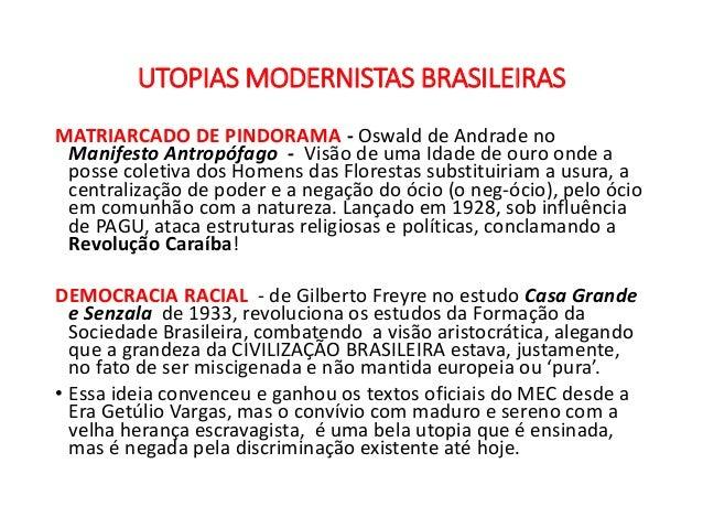 UTOPIAS MODERNISTAS BRASILEIRAS MATRIARCADO DE PINDORAMA - Oswald de Andrade no Manifesto Antropófago - Visão de uma Idade...
