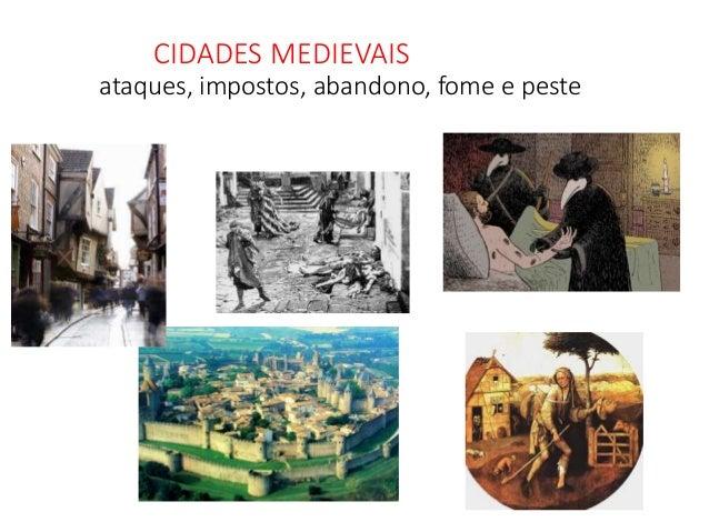 CIDADES MEDIEVAIS ataques, impostos, abandono, fome e peste