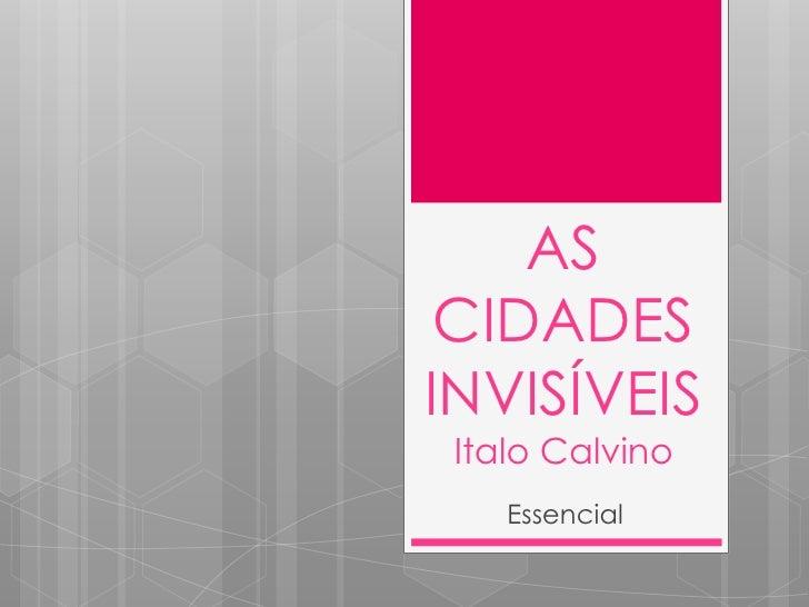 AS CIDADES INVISÍVEISItalo Calvino<br />Essencial<br />