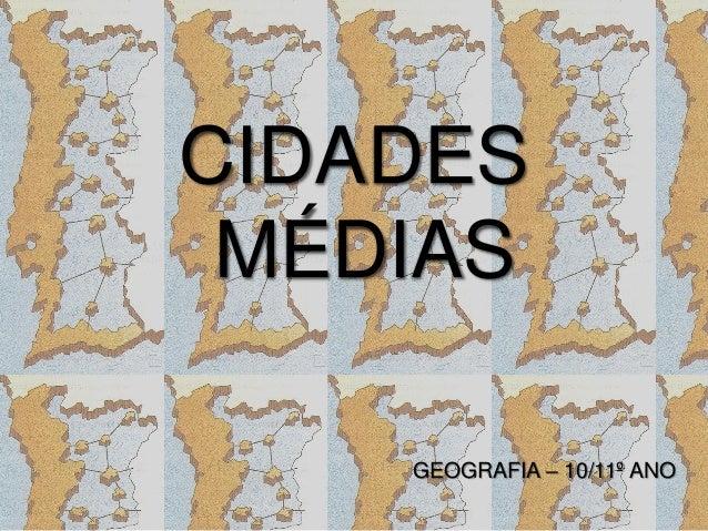 CIDADES MÉDIAS GEOGRAFIA – 10/11º ANO