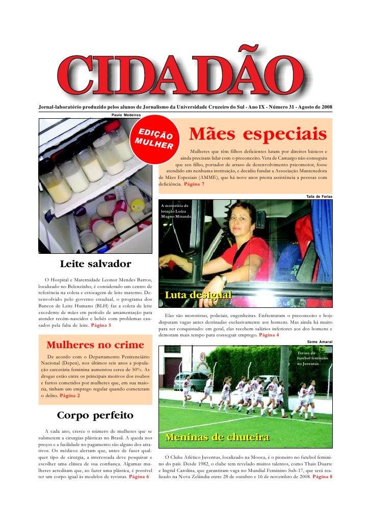 Jornal-laboratório produzido pelos alunos de Jornalismo da Universidade Cruzeiro do Sul - Ano IX - Número 31 - Agosto de 2...