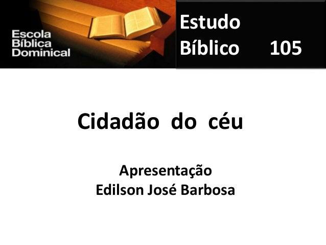 Estudo Bíblico 105 Cidadão do céu Apresentação Edilson José Barbosa
