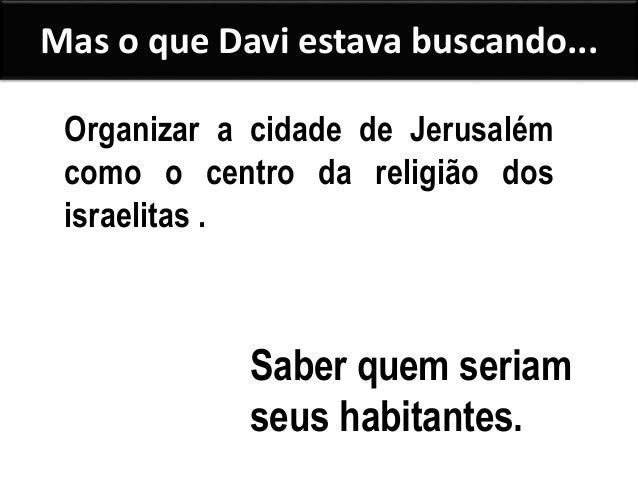 A visão espiritual de Davi Conhecia o TABERNÁCULO TERRESTRE, que fora construído no deserto. ERA UM LUGAR SANTO. Sabia q...